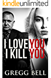 I Love You I Kill You: A riveting suspense thriller