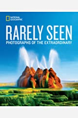 National Geographic Rarely Seen: Photographs of the Extraordinary Hardcover
