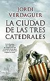 La ciudad de las tres catedrales (Novela Histórica)