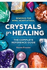 Crystals for Healing: The Complete Reference Guide With Over 200 Remedies for Mind, Heart & Soul Kindle Edition
