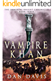 Vampire Khan (The Immortal Knight Chronicles Book 3)