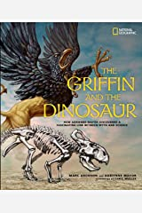 The Griffin and the Dinosaur: How Adrienne Mayor Discovered a Fascinating Link Between Myth and Science Hardcover