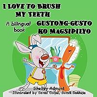I Love to Brush My Teeth Gustong-gusto ko Magsipilyo (English Tagalog Bilingual Collection)