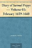Diary of Samuel Pepys Volume 03: February 1659-1660 (English Edition)