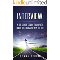 INTERVIEW: A Job Seeker's Guide to Answer Tough Questions And Win the Job