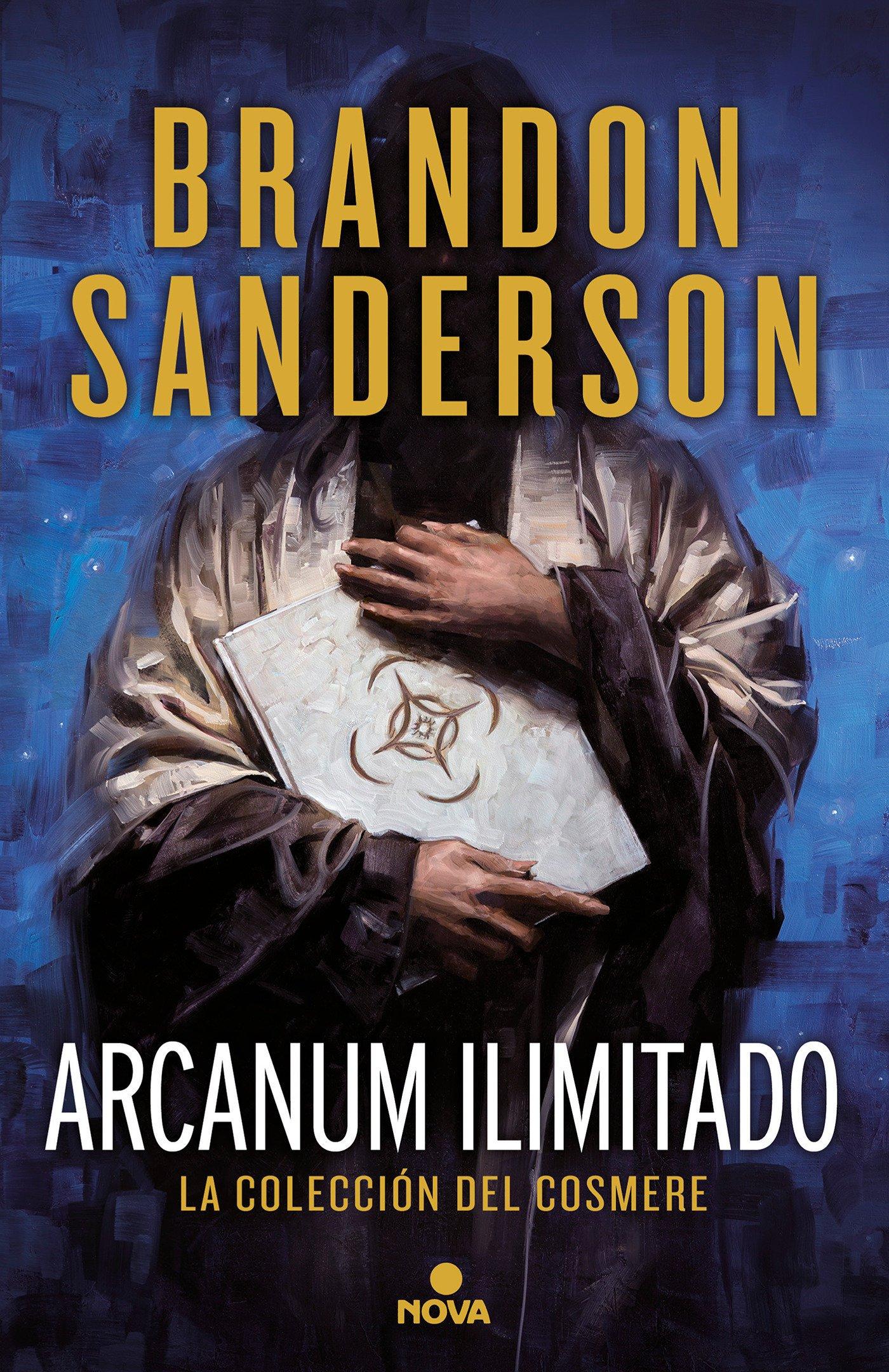 Arcanum Ilimitado: La colección del Cosmere (Nova): Amazon.es: Sanderson, Brandon, Manue De los Reyes Gcía Campos;Rafael Marin Trechera;Manuel Viciano Delibano;: Libros