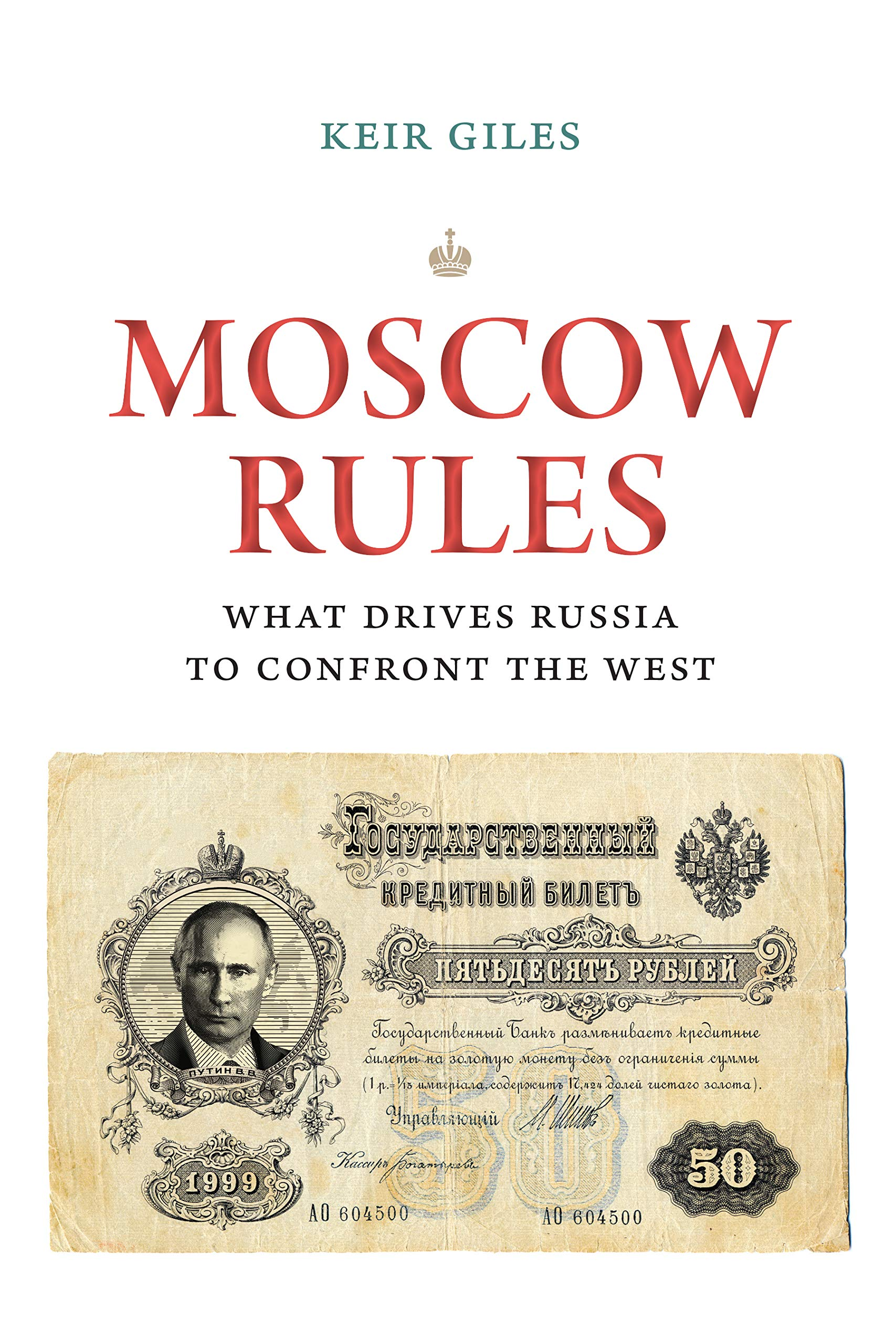 Moscow Rules: What Drives Russia to Confront the West (Chatham House Insights) por Keir Giles
