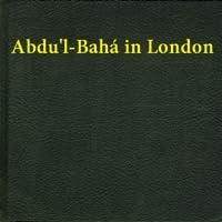 Abdu'l-Bahá in London