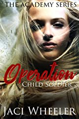 Operation Child Soldier (The Academy Book 1) Kindle Edition