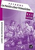 Oeuvre complète Latin Tle éd. 2017 Le festin chez Trimalcion (Pétrone) - Livre du professeur