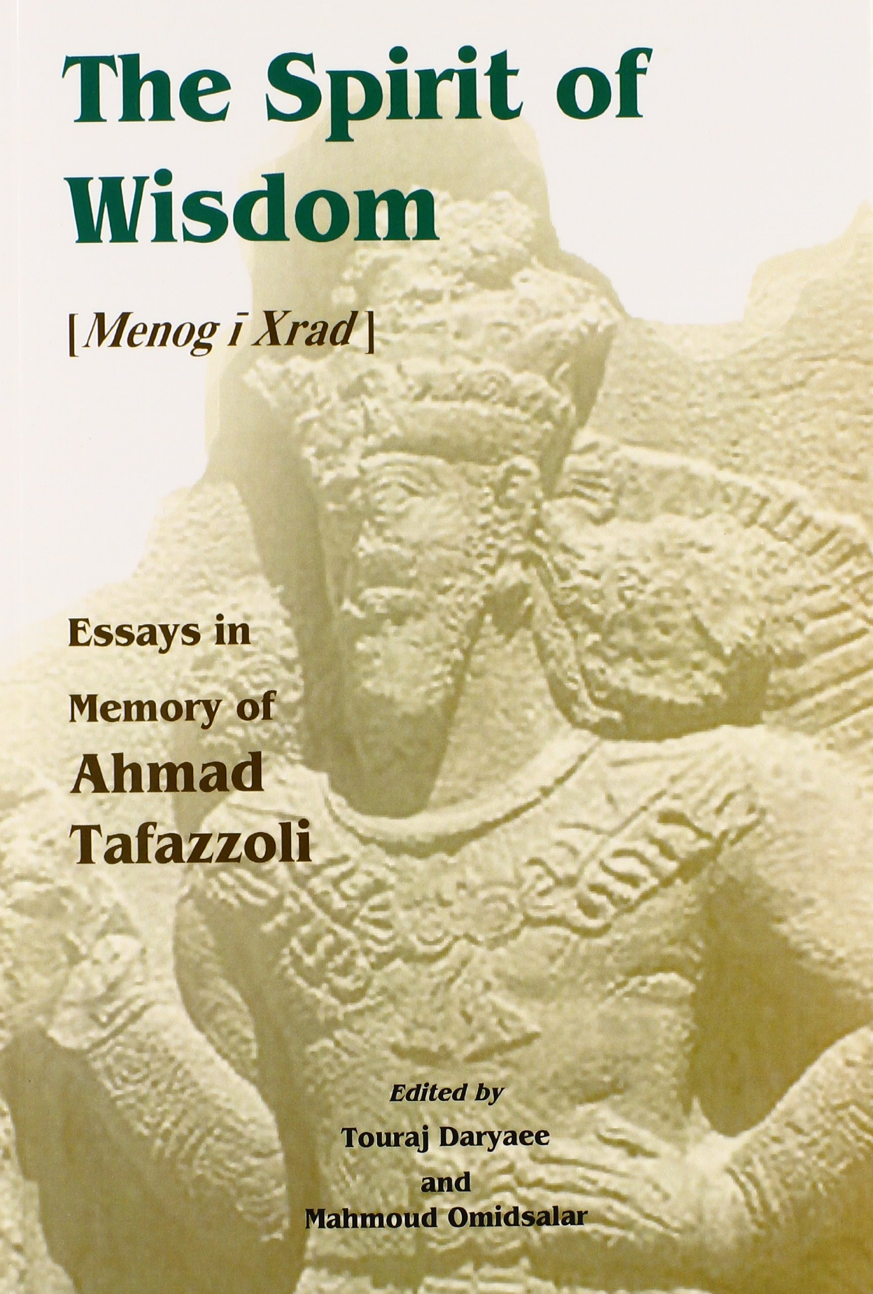 the spirit of wisdom menog i xrad essays in memory of ahmad the spirit of wisdom menog i xrad essays in memory of ahmad tafazzoli mahmoud omidsalar a tafazzoli touraj daryaee 9781568591469 com books