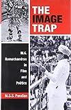 The Image Trap: M.G. Ramachandran in Film and Politics