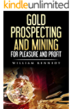 Gold Prospecting and Mining for Pleasure and Profit