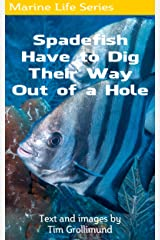 Spadefish Have to Dig Their Way Out of a Hole Kindle Edition