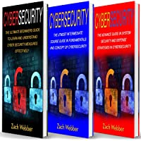 Cybersecurity: 3 Books in 1: Beginners, Intermediate and Advance Guide in Cybersecurity Measures Effectively