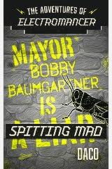 The Adventures of Electromancer: Mayor Bobby Baumgartner is Spitting Mad Kindle Edition