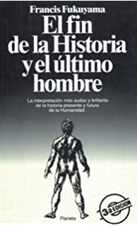 El Fin de la Historia y el Ultimo Hombre: La Interpretacion mas Audaz y Brillante