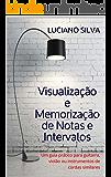 Visualização e Memorização de Notas e Intervalos: Um guia prático para guitarra, violão ou instrumentos de cordas…