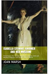 ISABELLA STEWART GARDNER and Her Museum: Presented to the '81 Club Monday 17 January 2000 and Monday 6 January 2020 by Mrs. Alan R. Marsh (The THRILLING READIG LIVING VICARIOUSLY Series Book 15) Kindle Edition
