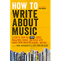 How to Write About Music: Excerpts from the 33 1/3 Series, Magazines, Books and Blogs with Advice from Industry-leading…