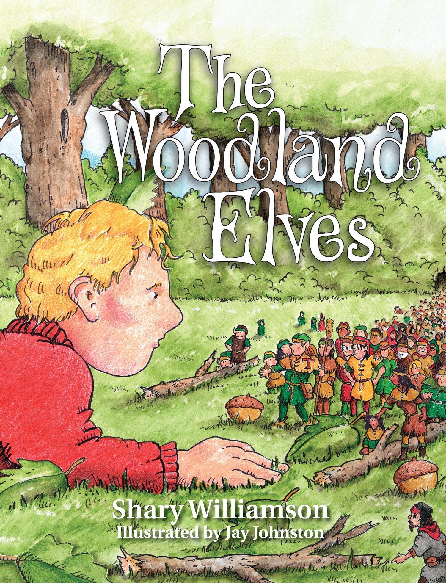 The Woodland Elves Shary Williamson Jay Johnston 9780990384908 Amazon Books