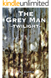 The Grey Man- Twilight