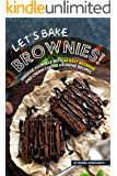 Let's Bake Brownies!: Indulge yourself with 40 Best Brownie and Cream Cheese Brownie Recipes