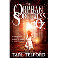 The Orphan Sorceress of Oz: An Epic Fairy Tale Adventure (The Hidden History of Oz)