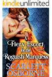 A Fiery Escort for the Roguish Marquess: A Steamy Historical Regency Romance Novel