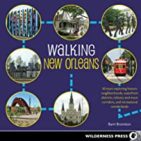 Walking New Orleans: 30 Tours Exploring Historic Neighborhoods, Waterfront Districts...