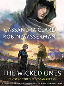 The Wicked Ones (Ghosts of the Shadow Market Book 6)