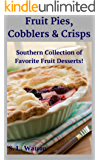 Fruit Pies, Cobblers & Crisps: Southern Collection of Favorite Fruit Desserts! (Southern Cooking Recipes Book 15) (English Edition)