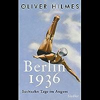 Berlin 1936: Sechzehn Tage im August (German Edition)