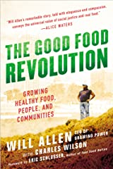 The Good Food Revolution: Growing Healthy Food, People, and Communities Kindle Edition
