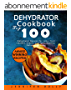 Dehydrator Cookbook: Top 100 Dehydrator Recipes for Jerky, Fruit Leather, Snacks, and Tasty, Healthy, Dehydrated Meals (English Edition)