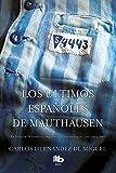 Los últimos españoles de Mauthausen: La historia de nuestros deportados, sus verdugos y sus cómplices (MAXI)