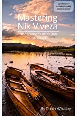 Mastering Nik Viveza: Transform Your Colour Photography Kindle Edition