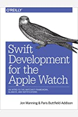 Swift Development for the Apple Watch: An Intro to the WatchKit Framework, Glances, and Notifications Kindle Edition