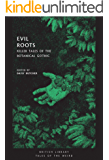 Evil Roots: Killer Tales of the Botanical Gothic (British Library Tales of the Weird Book 10)