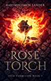 A Rose to the Torch (Into Vermilion)