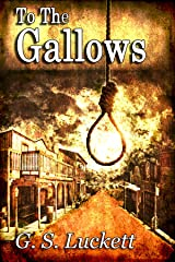 To The Gallows (The Legend of Cole Winters Book 1) Kindle Edition