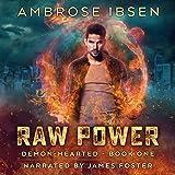 Raw Power: An Urban Fantasy Novel: Demon-Hearted, Book 1