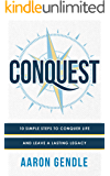 Conquest: 10 Simple Steps to Conquer Life and Leave a Lasting Legacy