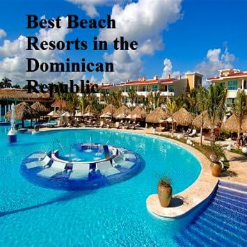 Dominican Republic Resorts >> Amazon Com Best Beach Resorts In The Dominican Republic