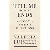 Tell Me How It Ends: An Essay in 40 Questions (English Edition)