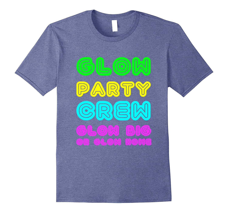 Glow Party Crew Glow Big Or Glow Home Birthday T Shirt-FL