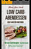 LOW CARB ABENDESSEN - LOW CARB FÜR EINSTEIGER: 66 Low Carb Rezepte, dauerhaft Abnehmen durch Low Carb, Fit und Schlank mit Low Carb (Diätplan, schnell Abnehmen, schnelle Low Carb Gerichte)