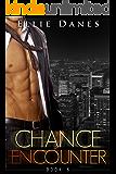 Chance Encounter 6 (Chance Encounter Series, Book 6): An Alpha Billionaire Romance