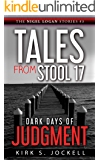 Tales from Stool 17; Dark Days of Judgment: The Nigel Logan Stories (3)