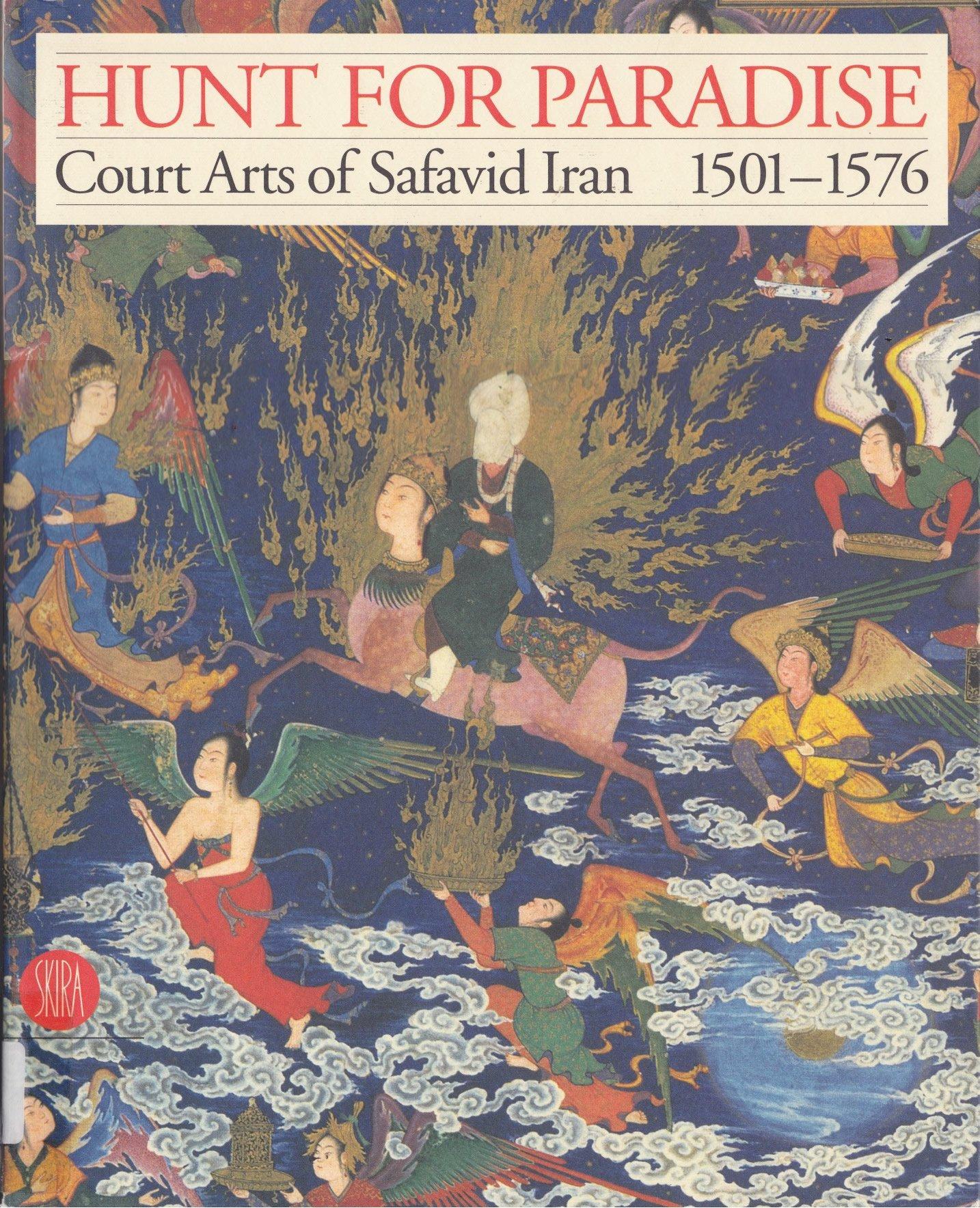 Hunt for Paradise: Court Arts of Safavid Iran 1501-1576: Amazon co